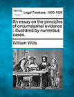An Essay on the Principles of Circumstantial Evidence: Illustrated by Numerous Cases. by William Wills (Paperback / softback, 2010)