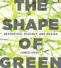 The Shape of Green: Aesthetics, Ecology, and Design by Lance Hosey (Paperback, 2012)