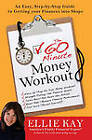The 60 Minute Money Workout: An Easy Step-by-Step Guide to Getting Your Finances into Shape by Ellie Kay (Paperback, 2010)