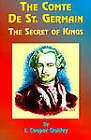 The Comte De St. Germain: The Secret of Kings by I. Cooper-Oakley (Paperback, 1999)