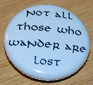 034-NOT-ALL-THOSE-WHO-WANDER-034-25MM-BUTTON-BADGE-LORD-OF-THE-RINGS-HOBBIT-TOLKIEN