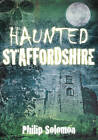 Haunted Staffordshire by Philip Solomon (Paperback, 2012)