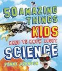 50 Amazing Things Kids Need to Know About Science by Penny Johnson (Paperback, 2012)