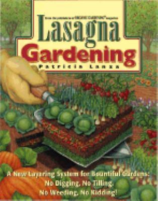 Lasagna Gardening: A New Layering System for Bountiful Gardens: No Digging, No T