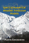 Spectral Numerical Weather Prediction Models by Martin Ehrendorfer (Paperback, 2012)