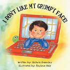 I Don't Like My Grumpy Face! by Victoria Greenley (Paperback / softback, 2012)