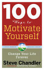 100 Ways to Motivate Yourself: Change Your Life Forever by Steve Chandler (Paperback, 2012)