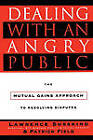 Dealing with an Angry Public: The Mutual Gains Approach to Resolving Disputes by Patrick Field, Lawrence E. Susskind (Paperback)