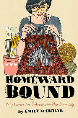 Homeward Bound: Why Women Are Embracing the New Domesticity-ExLibrary