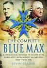 The Complete Blue Max: A Chronological Record of the Holders of the Pour le Merite, Prussia's Highest Military Order, from 1740 to 1918 by Kevin Brazier (Hardback, 2013)