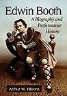 Edwin Booth: A Biography and Performance History by Arthur W. Bloom (Hardback, 2013)