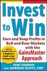 Invest to Win: Earn and Keep Profits in Bull & Bear Markets with the GainsMaster Approach: Earn & Keep Profits in Bull & Bear Markets with the GainsMaster Approach by Toni Turner, Gordon Scott (Paperback, 2013)