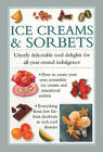 Ice Creams & Sorbets: Utterly Delectable Iced Delights for All-year-round Indulgence by Valerie Ferguson (Hardback, 2013)