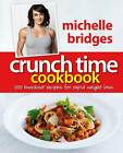Crunch Time Cookbook: 100 Knockout Recipes for Rapid Weight Loss by Michelle Bridges (Paperback, 2010)
