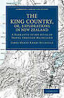 The King Country, or, Explorations in New Zealand: A Narrative of 600 Miles of Travel Through Maoriland by James Henry Kerry-Nicholls (Paperback, 2011)