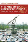 The Power of Interdependence: Lessons from Africa by David Oladipupo Kuranga (Hardback, 2012)