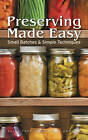 Preserving Made Easy: Small Batches and Simple Techniques by Ellie Topp, Margaret Howard (Paperback, 2012)