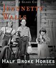 Half Broke Horses: A True-Life Novel by Jeannette Walls (CD-Audio, 2009)