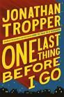 One Last Thing Before I Go by Jonathan Tropper (Hardback, 2013)