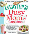 The Everything Busy Moms' Cookbook: Includes: Peach Pancakes, Asian Chicken Noodle Salad, Beef and Broccoli Stir-Fry, Meatball Pizza, Macadamia Coconut Bars ...and Hundreds More! by Susan Whetzel (Paperback, 2013)