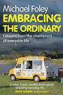 Embracing the Ordinary: Lessons From the Champions of Everyday Life by Michael Foley (Paperback, 2013)