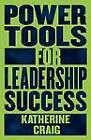 Power Tools for Leadership Success by Katherine Craig (Paperback / softback, 2012)