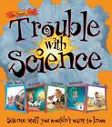 Trouble with Science by Salariya Book Company Ltd (Paperback, 2012)