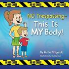 NO Trespassing - This Is MY Body! by Pattie Fitzgerald (2011, Picture Book, Large Type)
