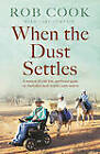 When the Dust Settles: A Memoir of a Life Lost, and Found Again, on Australia's Most Remote Cattle Station by Rob Cook (Paperback, 2013)