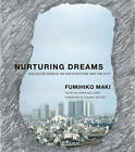 Nurturing Dreams: Collected Essays on Architecture and the City by Fumihiko Maki (Paperback, 2012)