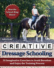 Creative Dressage Schooling: Enjoy the Training Process with 55 Meaningful Exercises by Julia Kohl (Hardback, 2013)