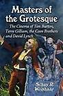 Masters of the Grotesque: The Cinema of Tim Burton, Terry Gilliam, the Coen Brothers and David Lynch by Schuy R. Weishaar (Paperback, 2012)