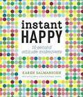 Instant Happy: 10-Second Attitude Makeovers by Karen Salmansohn (Hardback, 2012)