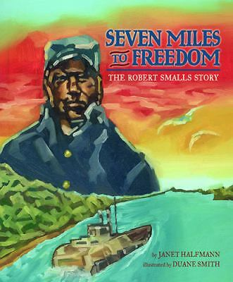 Seven Miles to Freedom: The Robert Smalls Story-ExLibrary