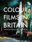 Colour Films in Britain: The Negotiation of Innovation 1900-1955 by Sarah Street (Paperback, 2012)