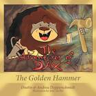 The Adventures of Dax: The Golden Hammer by Dustin & Andrea Depperschmidt (Paperback, 2012)
