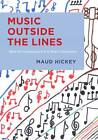 Music Outside the Lines: Ideas for Composing in K-12 Music Classrooms by Maud Hickey (Paperback, 2012)