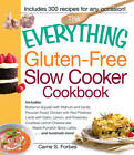 The Everything Gluten-Free Slow Cooker Cookbook: Includes Butternut Squash with Walnuts and Vanilla, Peruvian Roast Chicken with Red Potatoes, Lamb with Garlic, Lemon, and Rosemary, Crustless Lemon Cheesecake, Maple Pumpkin Spice Lattes...and Hundreds More! by Carrie S. Forbes (Paperback, 2012)