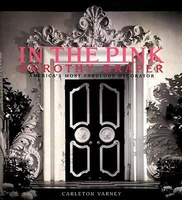 In the Pink : Dorothy Draper: America's Most Fabulous Decorator by Carleton...