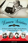 Women Aviators: 26 Stories of Pioneer Flights, Daring Missions, and Record-Setting Journeys by Karen Bush Gibson (Hardback, 2013)