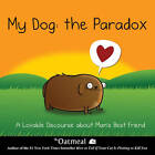 My Dog: The Paradox: A Lovable Discourse About Man's Best Friend by The Oatmeal, Matthew Inman (Hardback, 2013)