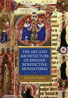 The Art and Architecture of English Benedictine Monasteries, 1300-1540 by Julian M. Luxford (Paperback, 2012)