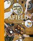Afield: A Chef's Guide to Preparing and Cooking Wild Game and Fish by Jesse Griffith (Hardback, 2012)