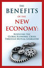 The Benefits of the New Economy: Resolving the Global Economic Crisis Through Mutual Guarantee by Alexander Ognits, Guy Isaac, Joseph Levy (Paperback, 2012)