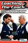 Coaching the Coach 2 - Soccer Coach Development Through Functional Practices, Phase of Plays and Small Sided Games by Richard Seedhouse (Paperback, 2012)