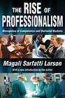 The Rise of Professionalism: Monopolies of Competence and Sheltered Markets by Magali Sarfatti Larson (Paperback, 2012)