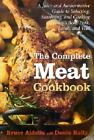 The Complete Meat Cookbook : A Juicy and Authoritative Guide to Selecting, Seasoning and Cooking Today's Beef, Pork, Lamb, and Veal by Bruce Aidells and Denis Kelly (2001, Hardcover, Teacher's Edition of Textbook)