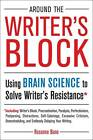Around the Writer's Block: Using Brain Science to Solve Writer's Resistance by Rosanne Bane (Paperback, 2012)