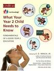 What Your Year 2 Child Needs to Know: Fundamentals of a Good Year 2 Education by E. D. Hirsch (Paperback, 2012)