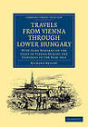 Travels from Vienna Through Lower Hungary: With Some Remarks on the State of Vienna During the Congress in the Year 1814 by Richard Bright (Paperback, 2012)